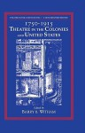 Theatre in the United States: Volume 1, 1750 1915: Theatre in the Colonies and the United States: A Documentary History - Barry B. Witham, Don B. Wilmeth, Martha Mahard, David Rinear