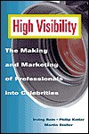 High Visibility: The Making and Marketing of Professionals Into Celebrities - Irving Rein, Philip Kotler