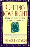 Getting Love Right: Learning the Choices of Healthy Intimacy - Terence T. Gorski