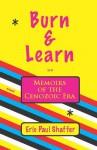 Burn & Learn, Memoirs of the Cenozoic Era: A Novel - Eric Paul Shaffer