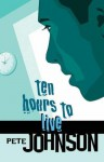 Ten Hours To Live - Pete Johnson