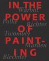 In the Power of Painting: Warhol, Polke, Richter, Twombly, Marden, Beckner - Peter Fischer, Gerhard Richter, Sigmar Polke
