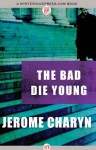 The Bad Die Young - Jerome Charyn