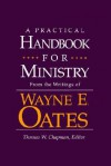 A Practical Handbook for Ministry: From the Writings of Wayne E. Oates - Wayne Edward Oates, Wayne E. Cates, Thomas W. Chapman