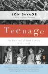 Teenage: The Creation of Youth Culture - Jon Savage
