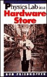 Physics Lab In A Hardware Store - Robert Friedhoffer