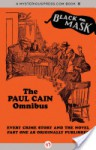 The Paul Cain Omnibus: Every Crime Story and the Novel Fast One as Originally Published - Paul Cain, Boris Dralyuk