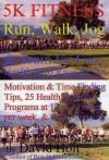 5k Fitness Run: Walk, Jog & Train for Fun, Health & to Race the 5k - David Holt