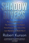Shadow Divers: The True Adventure of Two Americans Who Risked Everything to Solve One of the Last Mysteries of World War II 1st Hardcover - Robert Kurson