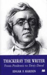 Thackeray the Writer: From Pendennis to Denis Duval - Edgar F. Harden