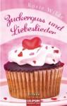 Zuckerguss und Liebeslieder - Rosie Wilde, Martina Tichy