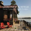 Adirondack Style: Great Camps and Rustic Lodges - Lynn Woods, Jane Mackintosh, Adirondack Architectural Heritage, Howard Kirschenbaum, Elizabeth Folwell, f-stop Fitzgerald, Richard McCaffrey