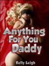 Anything For You, Daddy: A Rough, Double-team Sex Encounter With Stepdad, Daughter And A Stranger - Kelly Leigh
