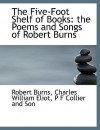 The Five-Foot Shelf of Books: The Poems and Songs of Robert Burns - Robert Burns, Charles William Eliot, P.F. Collier and Son