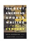 The Best American Sports Writing of the Century - David Halberstam, Glenn Stout