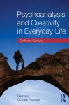 Psychoanalysis and Creativity in Everyday Life: Ordinary Genius - Gemma Corradi Fiumara