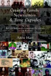 Creating Family Newsletters & Time Capsules: How to Publish Multimedia Genealogy Periodicals or Gift Booklets - Anne Hart