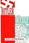 Hitler and the Occult - Ken Anderson