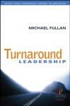 Turnaround Leadership - Michael G. Fullan