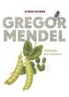 Gregor Mendel: Planting the Seeds of Genetics - Simon Mawer