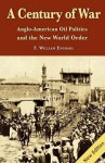 Century of War: Anglo-American Oil Politics & the New World Order - F. William Engdahl