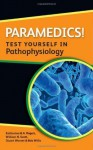 Paramedics! Test Yourself In Pathophysiology (Nurses! Test Yourself in...) - Katherine Rogers