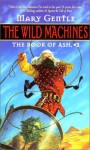 Wild Machines - Mary Gentle