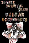 Zombie Survival Crew Undead Uncensored - LK Gardner-Griffie, R.C. Murphy, Stephanie Allen, Heather Serbanjak, Christopher De Voss, Juliette Terzieff, Desiree White, Kaolin Imago Fire, Tiffany Flynn, Laura McPherson, Kerry Bennett, Moira Jones, Amy Sundberg, Jessica Capelle