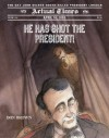 He Has Shot the President!: April 14, 1865: The Day John Wilkes Booth Killed President Lincoln - Don Brown