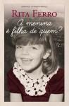 A Menina É Filha De Quem? - Rita Ferro