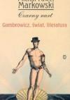 Czarny nurt. Gombowicz, świat, literatura - Michał Paweł Markowski