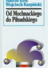 Od Mochnackiego do Piłsudskiego: syłwetki polityczne XIX wieku - Wojciech Karpiński, Marcin Król