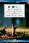 Worship, His Love Endures Forever: 8 Studies For Individuals Or Groups - Sundee T. Frazier, Sundee Tucker Frasier