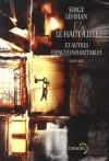 Le Haut Lieu Et Autres Espaces Inhabitables: Nouvelles - Serge Lehman, Xavier Mauméjean