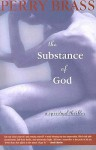 The Substance of God: A Spiritual Thriller - Perry Brass