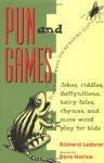 Pun and Games: Jokes, Riddles, Daffynitions, Tairy Fales, Rhymes, and More Word Play for Kids - Richard Lederer, Dave Morice