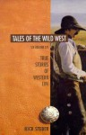 Tales of the Wild West-6 Vol.: True Stories of Western Life - Rick Steber, Don Gray
