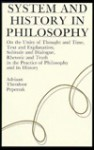 System/History in Philos: On the Unity of Thought & Time, Text & Explanation, Solitude & Dialogue, Rhetoric & Truth in the Pra - Adriaan Theodoor Peperzak