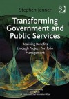 Transforming Government and Public Services: Realising Benefits Through Project Portfolio Management - Stephen Jenner