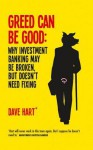 Greed Can Be Good: Towards a New Paradigm for Investment Banking in the Twenty-First Century - Dave Hart, David Charters