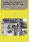 Tourism, Heritage and National Culture in Java: Dilemmas of a Local Community (Curzon-Iias Asian Studies) - Heidi Dahles