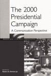 The 2000 Presidential Campaign: A Communication Perspective - Robert E. Denton Jr.
