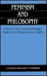 Feminism and Philosophy - Vetterling, Mary Vetterling-Braggin, Jane English, Frederick Elliston