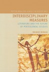 Interdisciplinary Measures: Literature and the Future of Postcolonial Studies - Graham Huggan