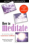 How to Meditate, Revised and Expanded (Audio) - Lawrence LeShan, Paul Michael