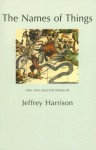 The Names of Things: New and Selected Poems - Jeffrey Harrison