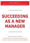 Succeeding as a New Manager - What You Need to Know: Definitions, Best Practices, Benefits and Practical Solutions - James Smith