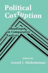 Political Corruption: Readings in Comparative Analyis - Arnold J. Heidenheimer