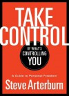 Take Control of What's Controlling You: A Guide to Personal Freedom - Stephen Arterburn