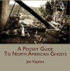 A Pocket Guide to North American Ghosts - Joe Kapitan